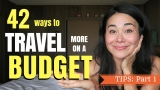 42 WAYS TO TRAVEL MORE ON A BUDGET | PART 1: How to Travel for CHEAP!