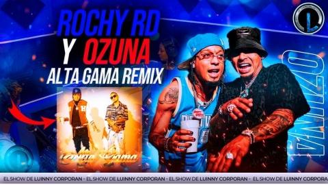"""¡EXCLUSIVA! ROCHY RD Y OZUNA """"ALTA GAMA REMIX"""" ROCHY LA APLICA..."""