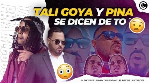 TALI GOYA LE ENTRA CON TO A PINA RECORDS. PINA LE RESPONDE Y SE BURL@...