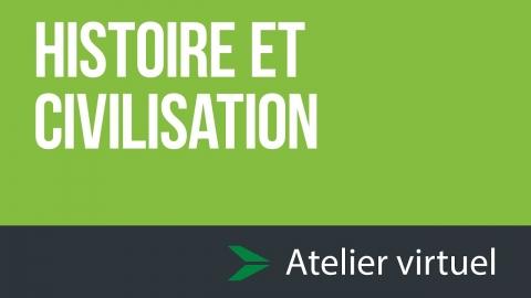 Histoire et civilisation - Atelier d'exploration virtuel