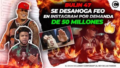 """BULIN 47 RESPONDE LA DEMANDA DE LOS 50 MILLONES DE PESOS """"SE KILLA..."""
