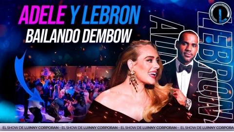 LEBRON JAMES Y ADELE BAILAN DEMBOW DE BULIN 47, LIRICO EN LA CASA Y...