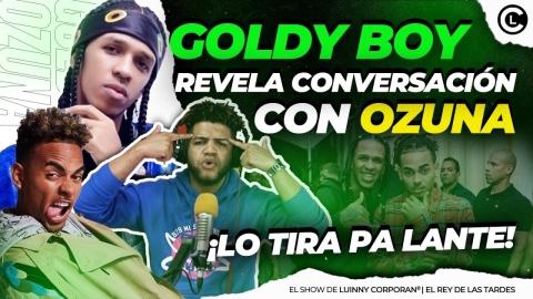 """GOLDY BOY SE VA EN UNA Y SE DESAHOGA CONTRA OZUNA """"FIRMÓ UN..."""
