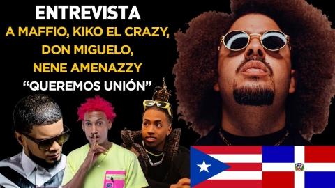 """Entrevista a Maffio, Kiko El Crazy, Don Miguelo, Nene Amenazzy """"QUEREMOS UNIÓN 🇩🇴🇵🇷"""