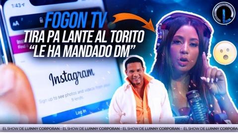 """FOGON TV TIRA PA LANTE AL TORITO Y ENSEÑA LOS DM QUE LE MANDÓ """"SE..."""