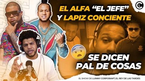 """EL ALFA """"EL JEFE"""" LE MANDA FUEGO A LAPIZ CONCIENTE Y ESTE..."""