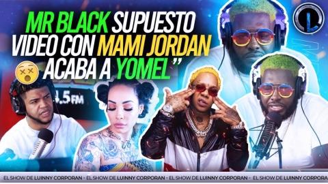 MR BLACK LA FAMA LLENO CON YOMEL Y MAMI JORDAN...