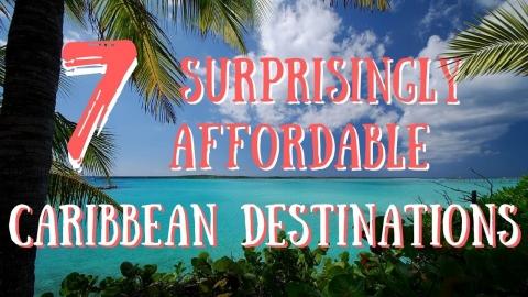 7 Surprisingly Affordable Caribbean Destinations
