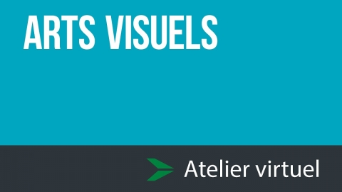 Arts Visuels - Atelier d'exploration virtuel