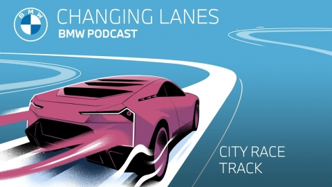 The most spectacular city race tracks - Changing Lanes #040. The BMW Podcast.