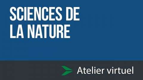 Sciences de la nature - Atelier d'exploration virtuel