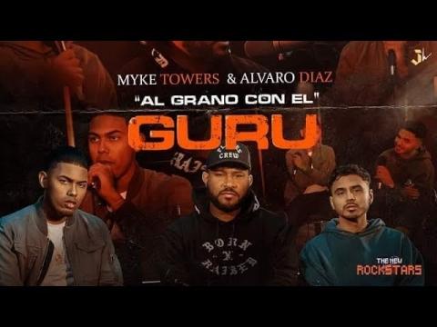 Alvaro Diaz & Myke Towers [Al Grano Con El Guru]