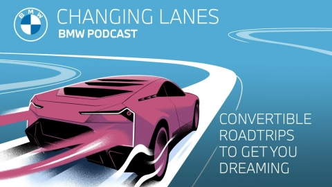 Convertible roadtrips to get you dreaming - Changing Lanes #045. The BMW Podcast.