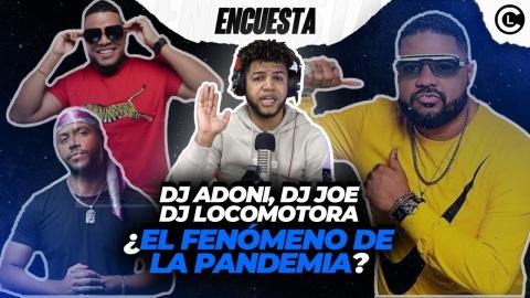 DJ ADONI, DJ JOE EL CATADOR, DJ LOCOMOTORA ¿CUAL ES EL FENÓMENO...