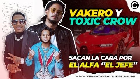 """VAKERO Y TOXIC CROW SACAN LA CARA POR EL ALFA """"EL JEFE"""" TRAS..."""