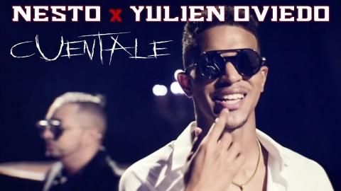 Nesto ft. Yulien Oviedo - Cuéntale |