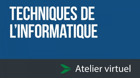 Techniques de l'Informatique | Atelier virtuel d'exploration