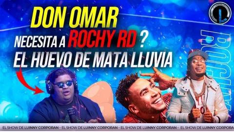 ¿DON OMAR NECESITA A ROCHY RD? EL HUEVO DE MATA LLUVIA🥚 (EL SHOW...