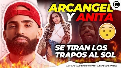 """ARCANGEL Y ANITA SE TIRAN TRAPOS AL SOL """"ANITA SE LA CANTA FEO, NO..."""