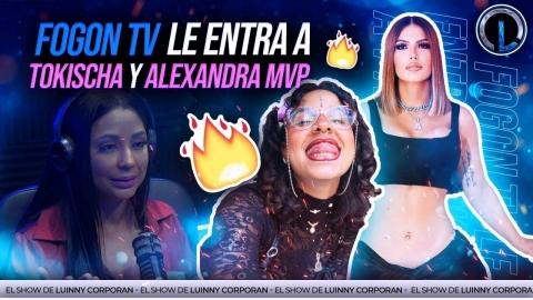 FOGON TV LE ENTRA A ALEXANDRA MVP Y TOKISCHA ESTÁN MANDANDO MAL...